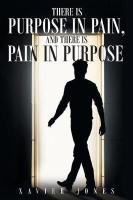 There Is Purpose in Pain, and There Is Pain in Purpose by Xavier Jones image