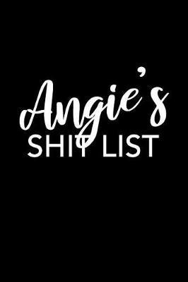 Angie's Shit List by Angie Name Notebooks