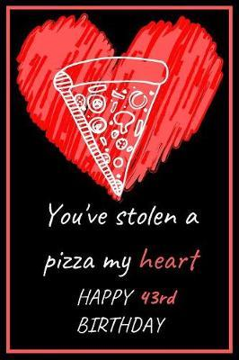 You've Stolen a Pizza My Heart Happy 43rd Birthday by Eli Publishing