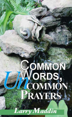 Common Words, Uncommon Prayers by Larry Maddin image