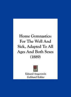Home Gymnastics: For the Well and Sick, Adapted to All Ages and Both Sexes (1889) image