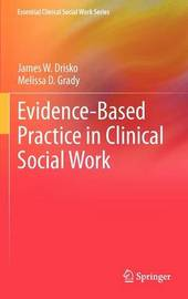 Evidence-Based Practice in Clinical Social Work by James W. Drisko