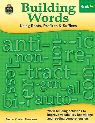 Building Words: Using Roots, Prefixes and Suffixes Gr 4 by Stephanie Yang image