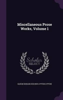 Miscellaneous Prose Works, Volume 1 by Baron Edward Bulwer Lytton Lytton image
