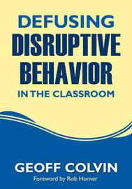 Defusing Disruptive Behavior in the Classroom by Geoffrey T. Colvin