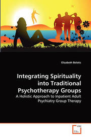 Integrating Spirituality Into Traditional Psychotherapy Groups by Elizabeth Beletic