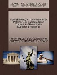 Irons (Edward) V. Commissioner of Patents. U.S. Supreme Court Transcript of Record with Supporting Pleadings by Mary Helen Sears