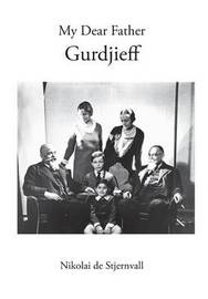 My Dear Father Gurdjieff by Nikolai De Stjernvall