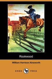 Rookwood (Dodo Press) by William , Harrison Ainsworth