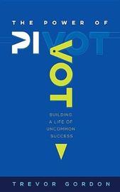 The Power of Pivot by Trevor Gordon
