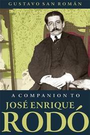 A Companion to Jose Enrique Rodo by Gustavo San Roman