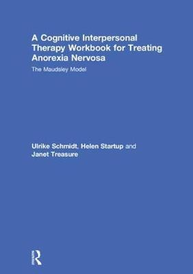 A Cognitive-Interpersonal Therapy Workbook for Treating Anorexia Nervosa by Ulrike Schmidt