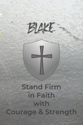 Blake Stand Firm in Faith with Courage & Strength by Courageous Faith Press