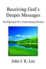 Receiving God's Deeper Messages: The Pilgrimage of a Truth-Seeking Christian by John J. K. Lee image