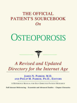The Official Patient's Sourcebook on Osteoporosis: A Revised and Updated Directory for the Internet Age by ICON Health Publications