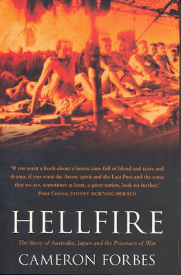 Hellfire: The Story of Australia, Japan and the Prisoners of War by Cameron Forbes
