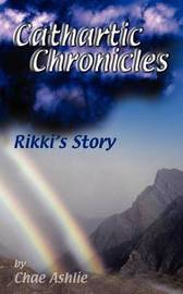 Cathartic Chronicles: Rikki's Story by Chae Ashlie image