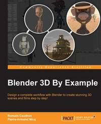 Blender 3D By Example by Romain Caudron