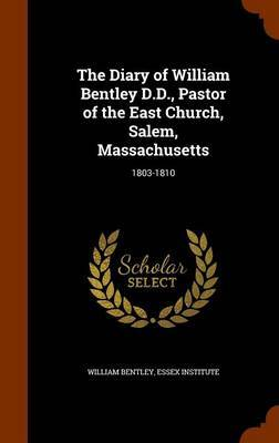 The Diary of William Bentley D.D., Pastor of the East Church, Salem, Massachusetts by William Bentley image