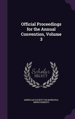 Official Proceedings for the Annual Convention, Volume 3