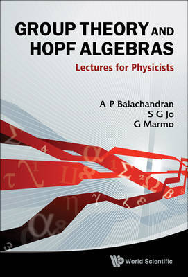 Group Theory And Hopf Algebras: Lectures For Physicists by Aiyalam P. Balachandran