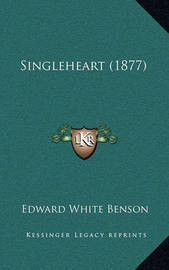 Singleheart (1877) by Edward White Benson