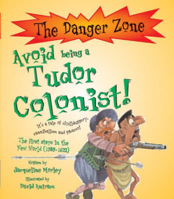 Avoid Being A Tudor Colonist! by Jacqueline Morley image
