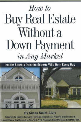 How to Buy Real Estate Without a Down Payment in Any Market by Susan Smith Alvis