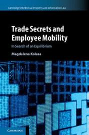Trade Secrets and Employee Mobility : Volume 44 by Magdalena Kolasa