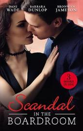 Scandal In The Boardroom/His By Design/The Ceo's Accidental Bride/Vows &A Vengeful Groom/Falling For The M.D. by Barbara Dunlop