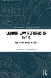 Labour Law Reforms in India by Anamitra Roychowdhury