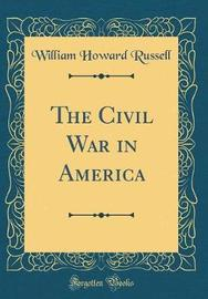 The Civil War in America (Classic Reprint) by William Howard Russell image