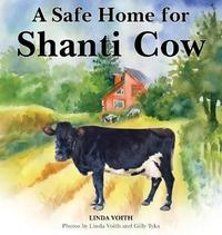 A Safe Home for Shanti Cow by Linda Voith