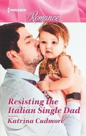 Resisting the Italian Single Dad by Katrina Cudmore