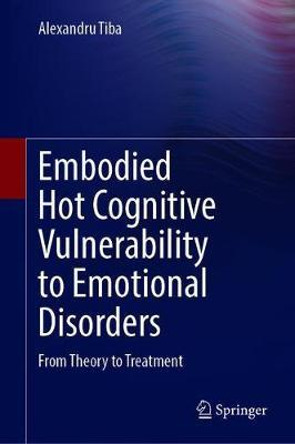 Embodied Hot Cognitive Vulnerability to Emotional Disorders by Alexandru Tiba