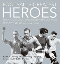Football's Greatest Heroes: The National Football Museum's Hall of Fame by Robert Galvin image