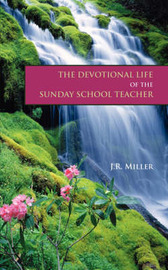 The Devotional Life of the Sunday School Teacher by James R Miller image