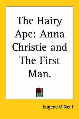The Hairy Ape: Anna Christie and The First Man. by Eugene O'Neill image