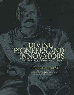 Diving Pioneers and Innovators: A Series of In-Depth Interviews by Bret Gilliam