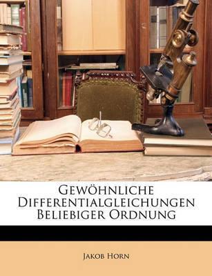Gewhnliche Differentialgleichungen Beliebiger Ordnung by Jakob Horn