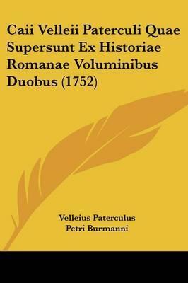 Caii Velleii Paterculi Quae Supersunt Ex Historiae Romanae Voluminibus Duobus (1752) by Velleius Paterculus