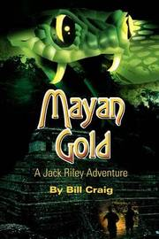 Mayan Gold: A Jack Riley Adventure by Bill Craig