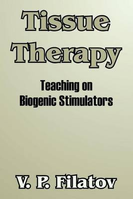 Tissue Therapy: Teaching on Biogenic Stimulators by V.P. Filatov