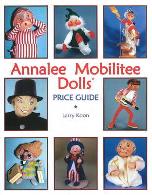 Annalee's Mobilitee Dolls Price Guide by Larry Koon