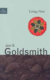Living Now by Joel S Goldsmith