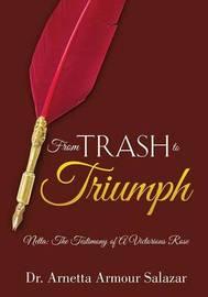From Trash To Triumph by Arnetta Armour Salazar