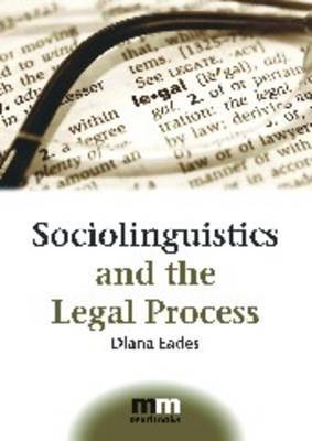 Sociolinguistics and the Legal Process by Diana Eades