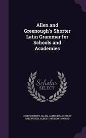 Allen and Greenough's Shorter Latin Grammar for Schools and Academies by Joseph Henry Allen