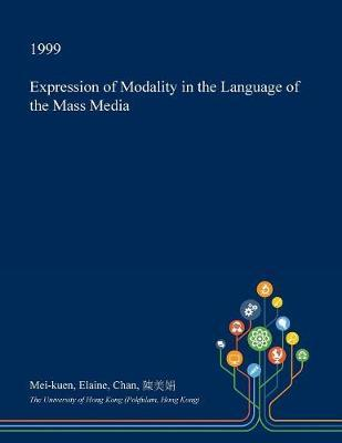 Expression of Modality in the Language of the Mass Media by Mei-Kuen Elaine Chan