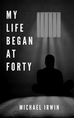 My Life Began at Forty by Michael Irwin image